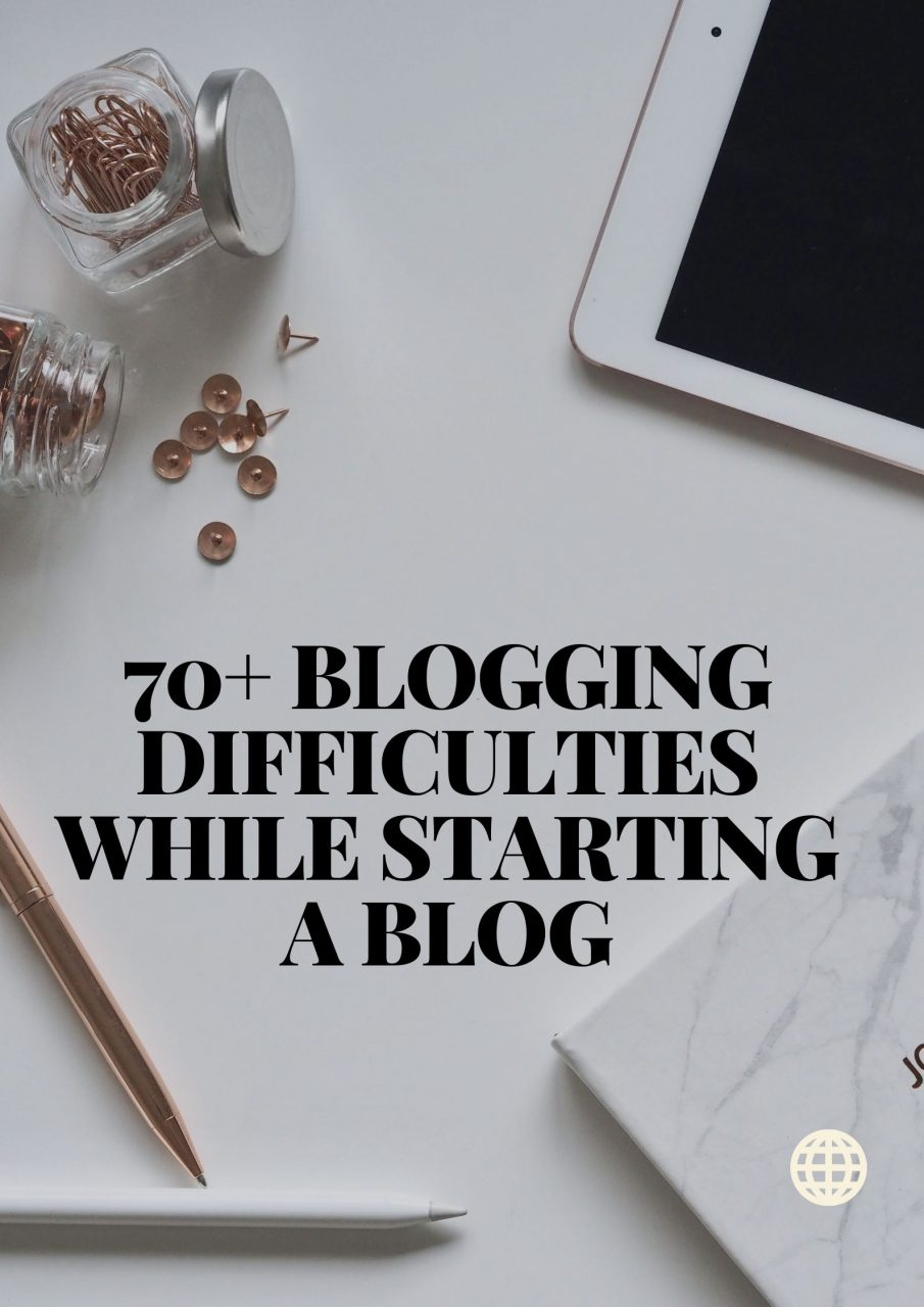 70+ Blogging Difficulties While Starting A Blog