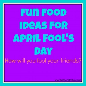 Fun Food for April Fool's