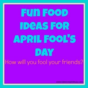Fun Food for April Fool's