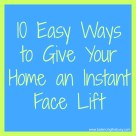 10 Easy Ways to Give Your Home an Instant Face Lift