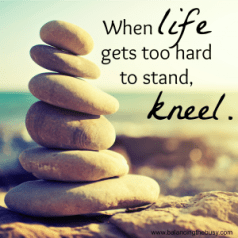 When life gets too hard to stand, kneel