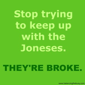 Stop trying to keep up with the Joneses