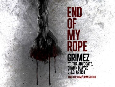 Grimes ft. Tha Advocate, Shawn Blayze & J.D. Artist: End Of My Rope (Exclusive Leak)