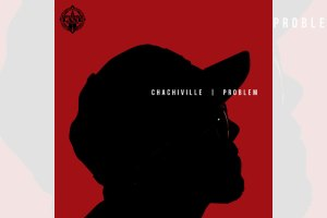 Problem - Chachiville Mixtape
