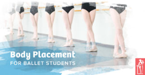 Body Placement for Ballet