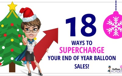 18 Ways to Supercharge end of year sales in your balloons and venue decor business!