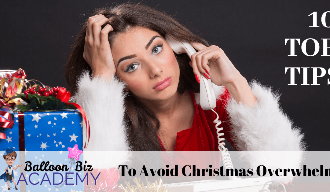 How to Avoid Christmas overwhelm in your balloon decor business – 10 top tips