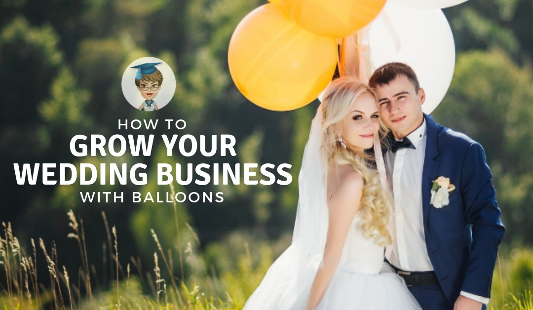 How to grow your wedding business with balloons!