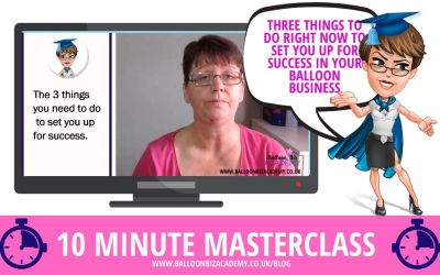 10 Minute masterclass: Three things to do right now to set you up for success in your balloon business.