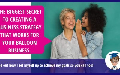 The biggest SECRET to creating a business strategy that works for your balloon business.