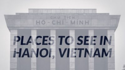 Places to see in Hanoi, Vietnam