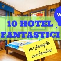 10 hotel fantastici per le famiglie con bambini
