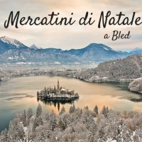 Mercatini di Natale a Bled e Lubiana