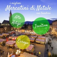 Mercatini di Natale con bambini: Trentino, Alto Adige ed Europa