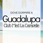 Dove dormire a Guadalupa: il Club Med La Caravelle