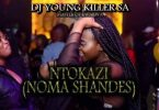 DJ Young Killer SA – Ntokazi (Noma Shandes)