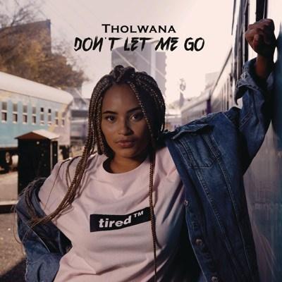 Tholwana Mohale – Don't Let Me Go