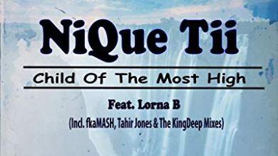 NiQue Tii, Lorna B – Child Of The Most High (Fka Mash Remix)