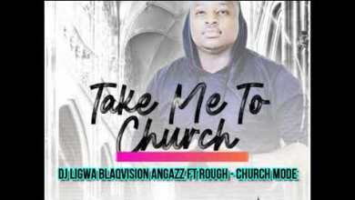 DJ Ligwa Blaqvision Angazz – Church Mode ft. Rough