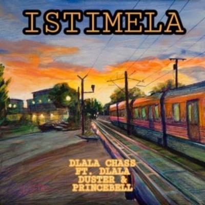 Dlala Chass – Istimela ft. Dlala Duster & Dlala PrinceBell