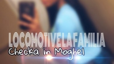 Locomotive La Familia – Checka In Moghel