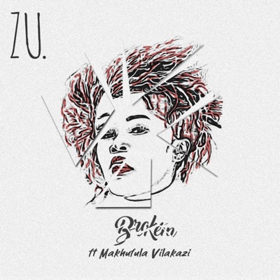 Zu. – Broken ft. Makhafula Vilakazi