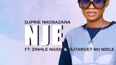 Dj Prie Nkosazana – Nje ft. Zinhle Ngidi & Target No Ndile