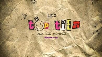 LEX – Top Tier ft. Die Mondez