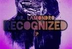 Dr Lamondro – Recognized ft. Dj Obza