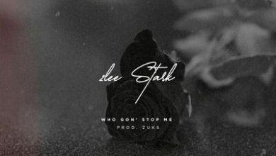 2Lee Stark – Who Gon Stop Me ft. Zuks