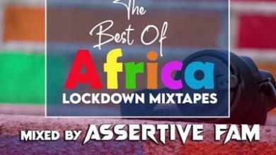 Assertive Fam – The Best Of Africa Lockdown Mixtapes