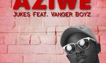 Jukes & Vanger Boyz – Aziwe