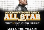 Lebza The Villain – Lockdown House Party (All Star Finale)