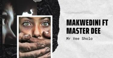Mr Vee Sholo – Makwedini ft. Master Dee + Video