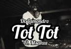 Dr. Lamondro – Tot Tot ft. Msanza