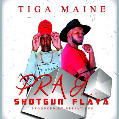 Tiga Maine – Pray ft. Shotgun Flava