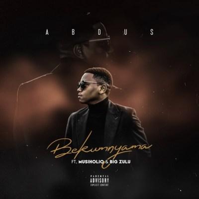 Abdus – Bekumnyama ft. MusiholiQ & Big Zulu