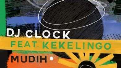 DJ Clock – Mudih ft. Kekelingo