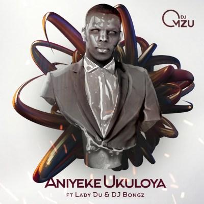 DJ Mzu – Aniyeke Ukuloya ft. Lady Du & DJ Bongz