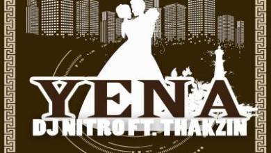DJ Nitro – Yena Ft. DJ Thakzin