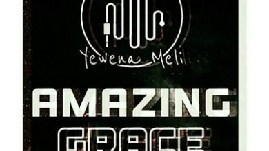Yewena Meli – Amazing Grace Mixtape Vol 1