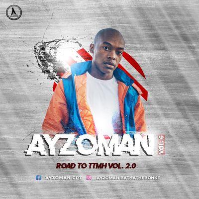 Ayzoman – Vol.6 Mix (Road To TTMH 2.0)