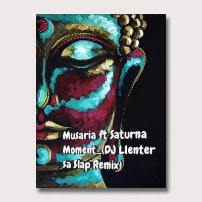 Musaria – Moment (DJ Llenter SA Slap Remix) ft. Saturna