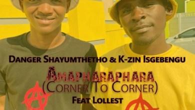 Danger & K-zin – Amapharaphara (Corner To Corner) ft. Lollest