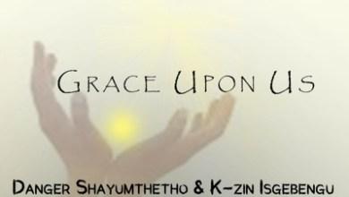 Danger & K-zin – Grace Upon Us ft. Dj Alaska & Lah Ceejay