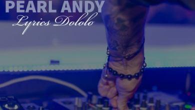 Pearl Andy & DJ Ex – Lyrics Dololo
