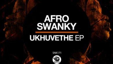 Afro Swanky – Ukhuvethe EP