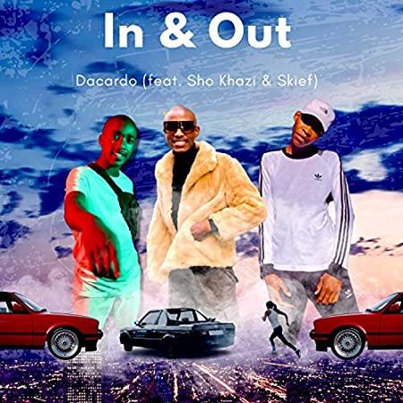 Dacardo – In & Out ft. Sho Khazi & Skief