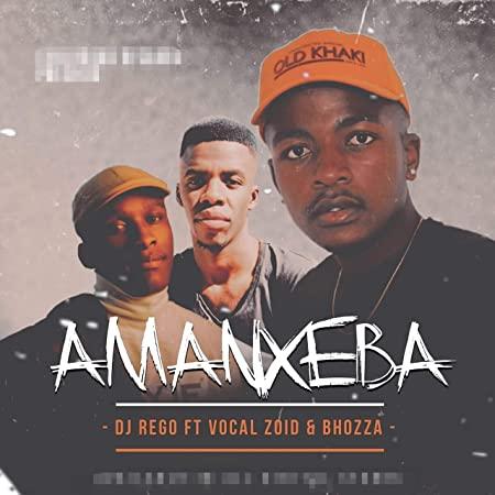Dj Rego – Amanxeba ft. Vocal Zoid & Bhozza