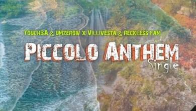 Dj Touch SA – Picollo Anthem ft. Umzerow, Villivesta & Reckless Fam